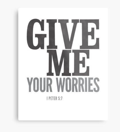 Give me your worries - I Peter 5:7 Metal Print