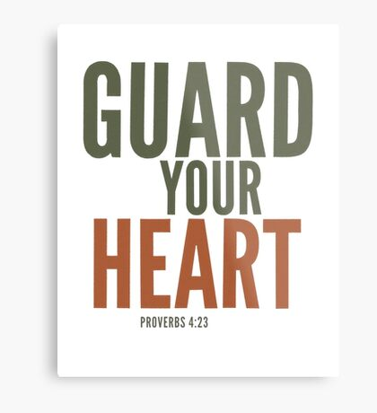 Guard your heart - Proverbs 4:23 Metal Print