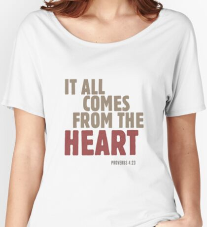 It all comes from the heart - Proverbs 4:23 Relaxed Fit T-Shirt