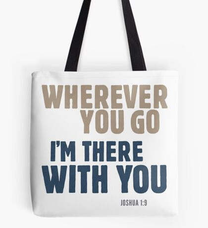 Wherever you go, I'm there with you - Joshua 1:9 Tote Bag