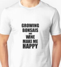 Growing Bonsais And Wine Make Me Happy Funny Gift Idea For Hobby Lover Slim Fit T-Shirt