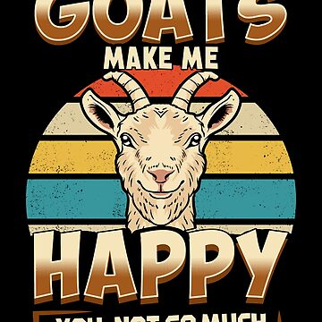 Goats Make Me Happy! Funny Animal Lover Gift by MikeMcGreg