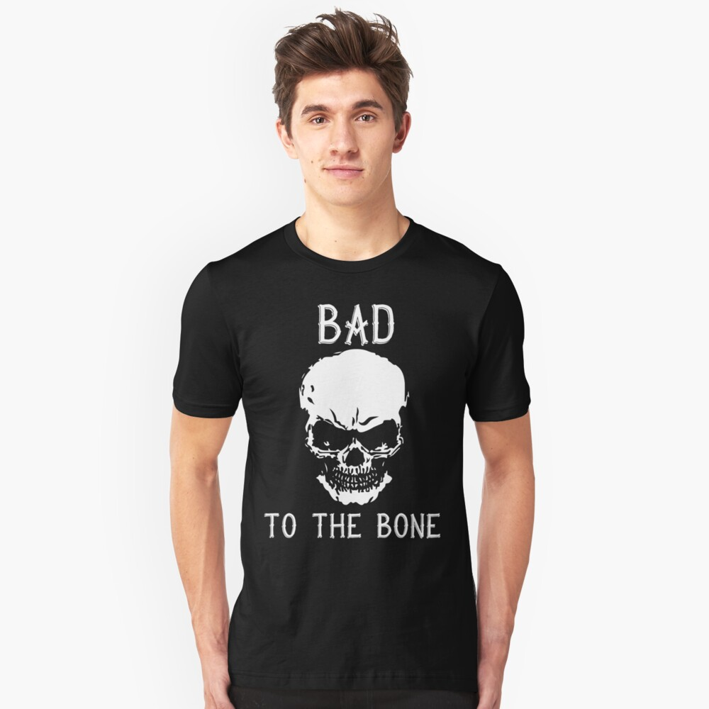 Bad To The Bone Skull T Shirt Unisex T-Shirt Front