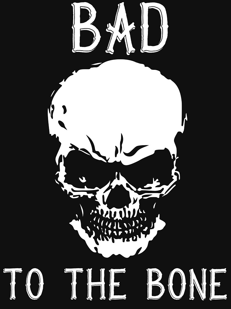 Bad To The Bone Skull T Shirt by bitsnbobs