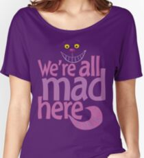 Cheshire Cat We're All Mad Here T Shirt Women's Relaxed Fit T-Shirt