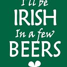 I'll be Irish in a few beers by geneploss