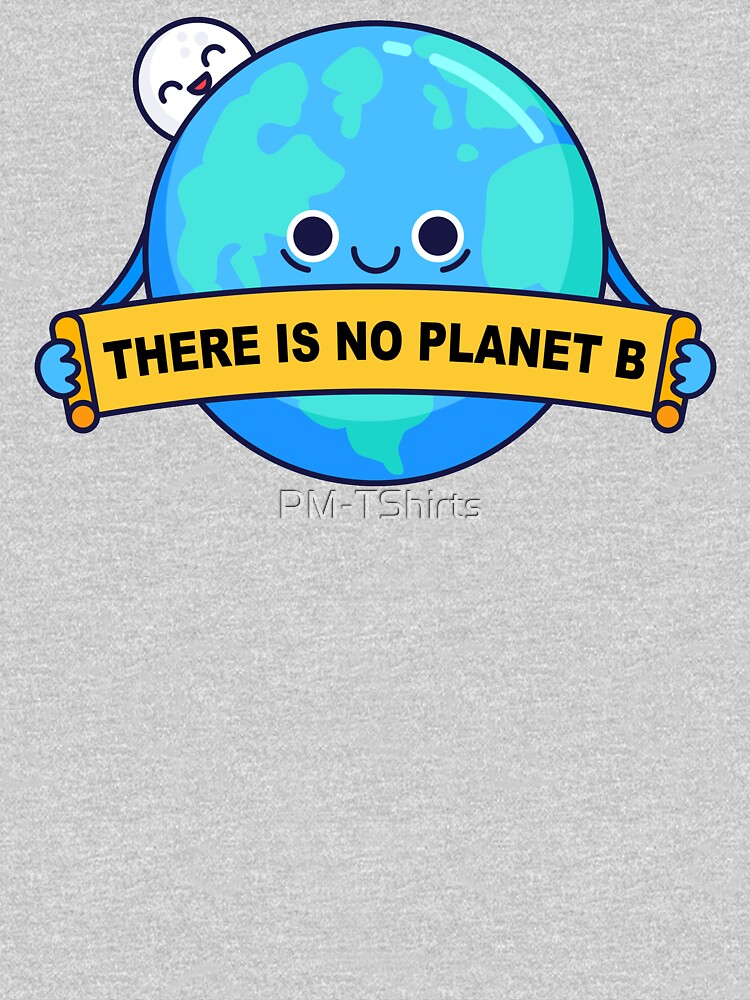 There is no planet B by PM-TShirts