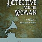 The Detective and The Woman – A Novel of Sherlock Holmes by RetroTrader