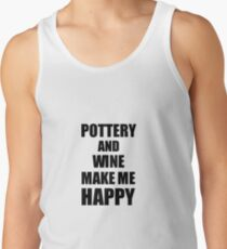 Pottery And Wine Make Me Happy Funny Gift Idea For Hobby Lover Tank Top