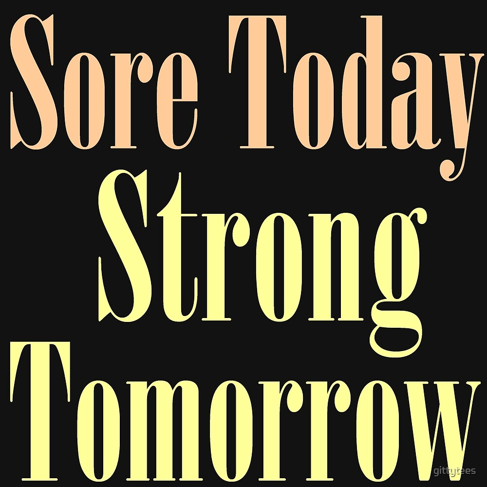 SORE TODAY STRONG TOMORROW by gittytees