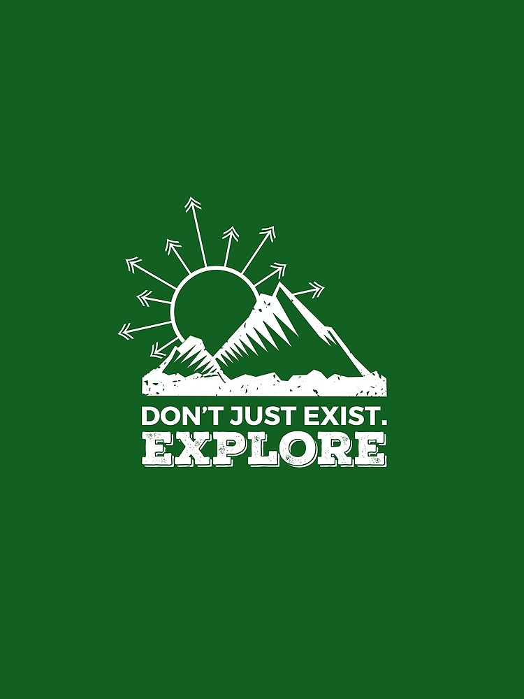 Don't just exist. Explore by johnnyhh