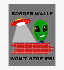 "Alien: ""Border Walls Won't Stop Me!"" Photographic Print"