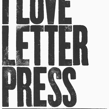 I Love Letterpress by 28andsunny