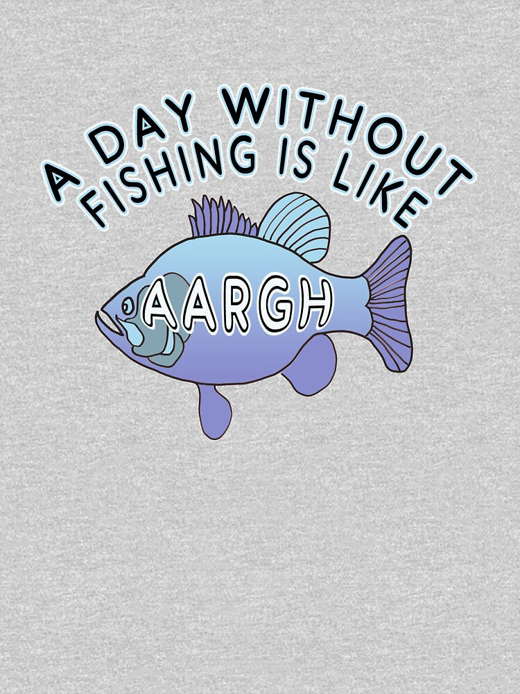 A Day Without Fishing is Like ... by Rightbrainwoman