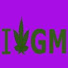 I Love GM by Ganjastan