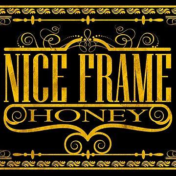 nice frame honey by MrTeeTime
