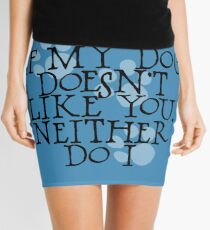 If my dog doesn't like you, neither do I Mini Skirt