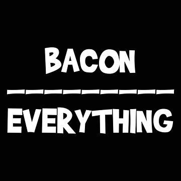 Keto Bacon Over Everything Bacon Lover Keto Lifestyle by stacyanne324