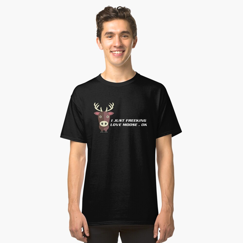 I Freeking Love Moose Classic T-Shirt Front
