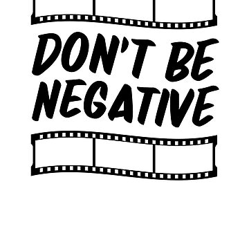 Don't Be Negative by rockpapershirts