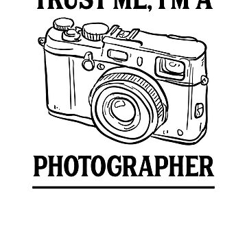 Trust Me I'm A Photographer  by rockpapershirts