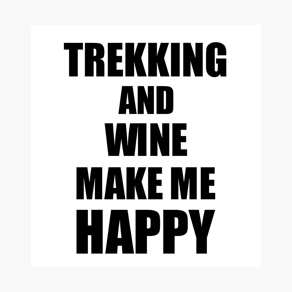 Trekking And Wine Make Me Happy Funny Gift Idea For Hobby Lover Lámina fotográfica