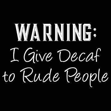 Waitress Warning I Give Decaf To Rude People Sarcastic Serving Face by stacyanne324