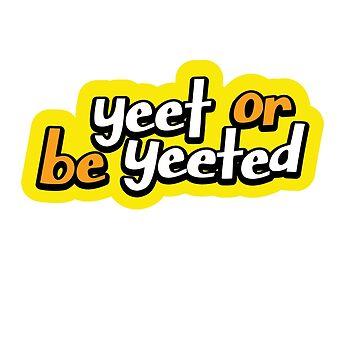Yeet or be Yeeted by TrendJunky