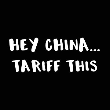 Political Hey China Tariff This Funny Tariff by stacyanne324