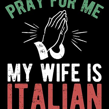 Pray for me my wife is italian by alexmichel