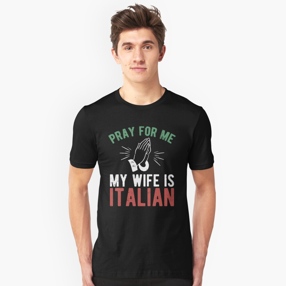 Pray for me my wife is italian Unisex T-Shirt