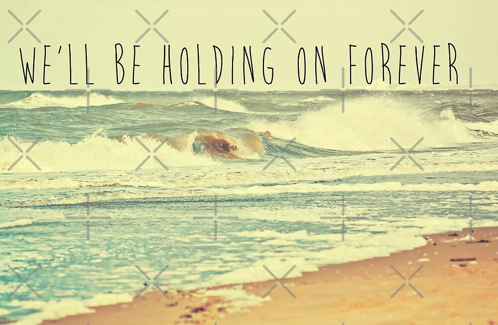 We'll Be Holding On Forever by Denise Abé