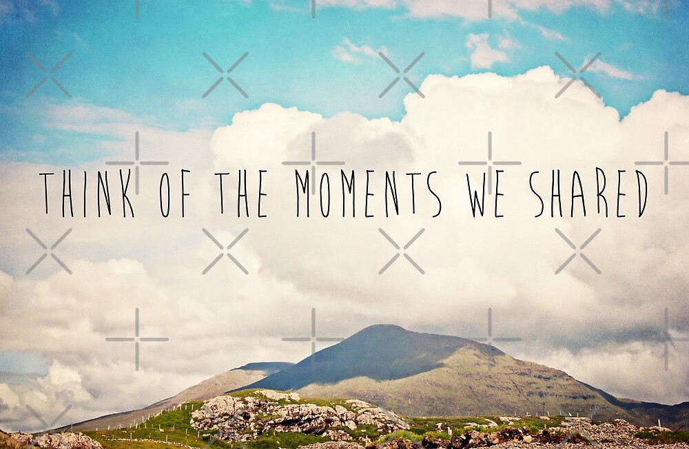 Think Of The Moments We Shared by Denise Abé