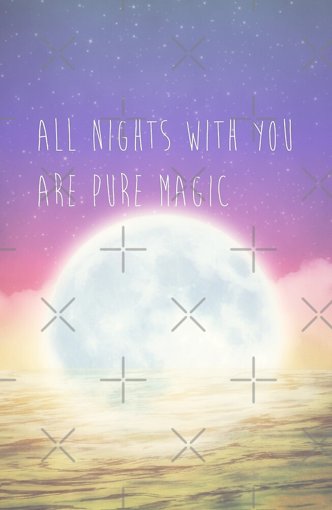 All Nights With You Are Pure Magic by Denise Abé