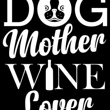 Dog Mother Wine Lover by collection-life