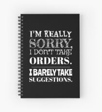 I Don't Take Orders and Barely Suggestions Spiral Notebook
