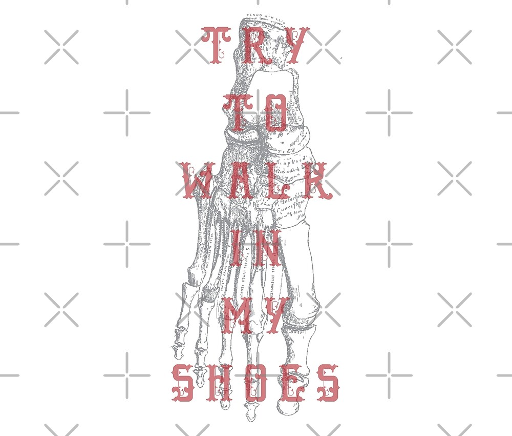 TRY TO WALK IN MY SHOES by Magdalena Mikos