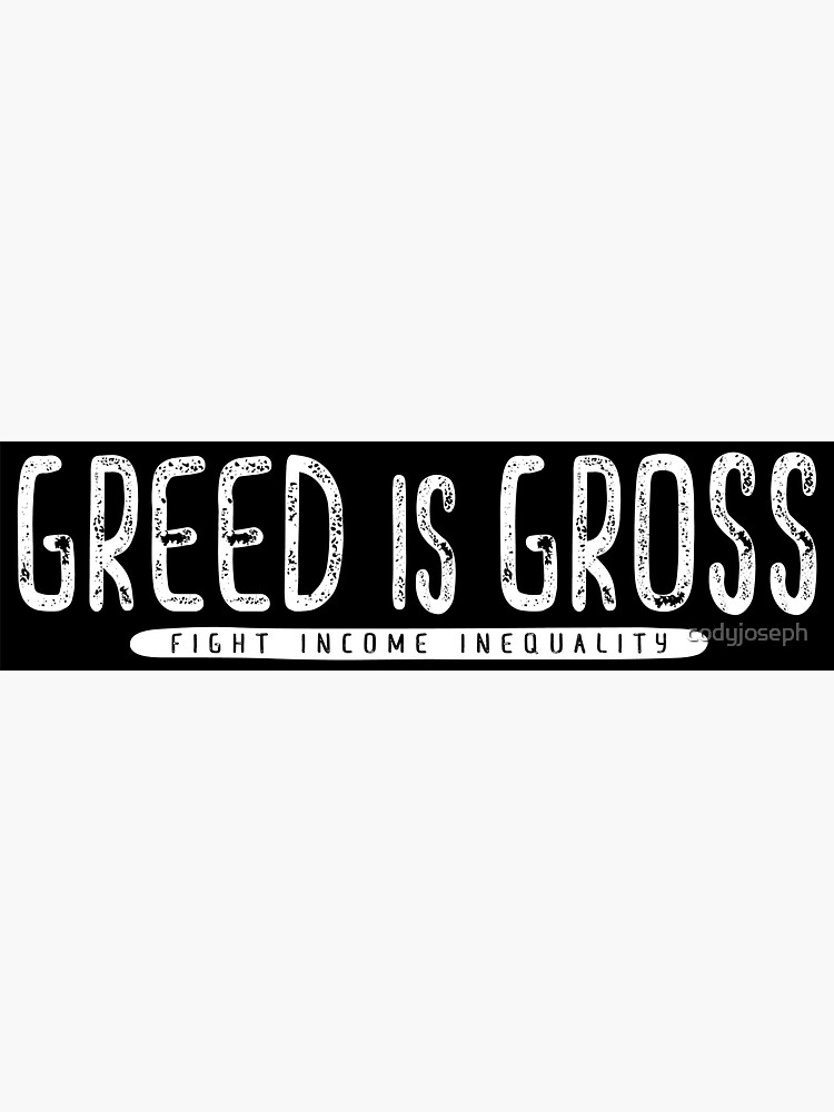 Greed is Gross Bumper Sticker by codyjoseph