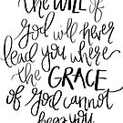 the will of god will never lead you where the grace of god can not keep you by Daria Smith