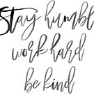 stay humble work hard be kind by Daria Smith