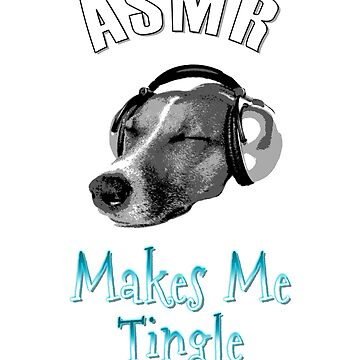 "Copy of Copy of ""ASMR Makes Me Tingle"" Shirt Gift For ASMR Video and Dog Fans by techman516"