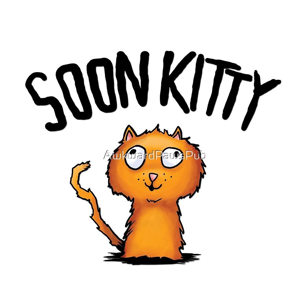 Soon Kitty with Title by AwkwardPawsPub