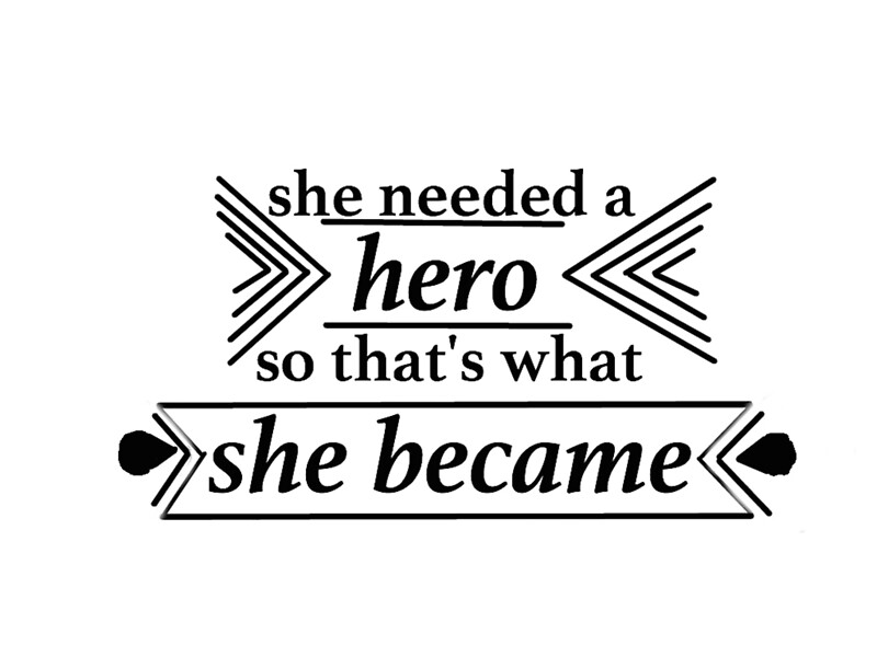 She Needed A Hero Quote By Sing To The Sky Redbubble