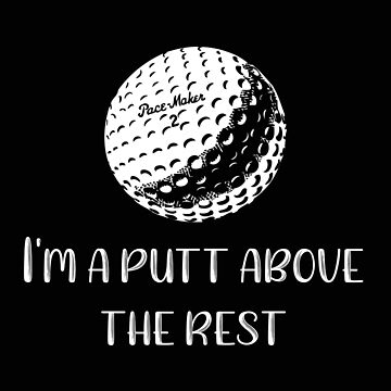 Golfers are a Putt Above the Rest Funny Golf Gift by stacyanne324