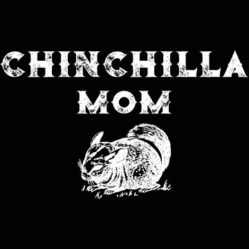 Chinchilla Mom Chinchilla Lover by stacyanne324