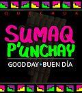 Quechua: Sumaq P'unchay (Good Day + Buen Dia) by PESCORAN