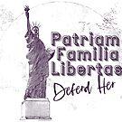 Patriam, Familia, Libertas - Statue Of Liberty Defend Her by CentipedeNation