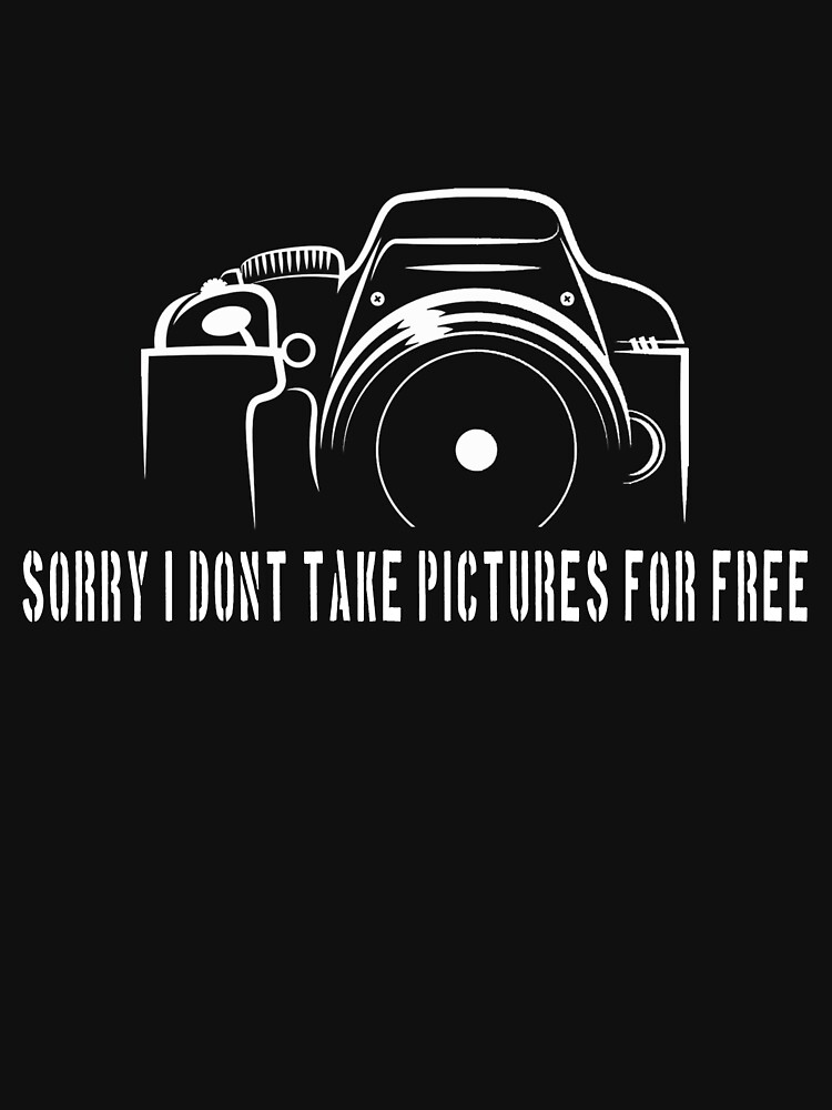 Photographer - Sorry i don't take pictures for free by designhp
