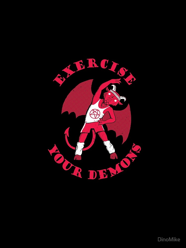 Exercise Your Demons by DinoMike