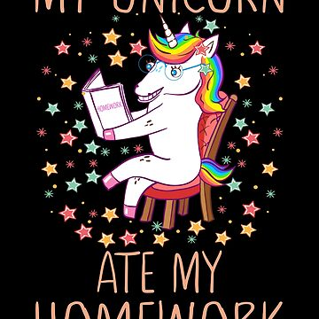 My Unicorn Ate My Homework Funny Gift Birthday  by FutureInTheAir
